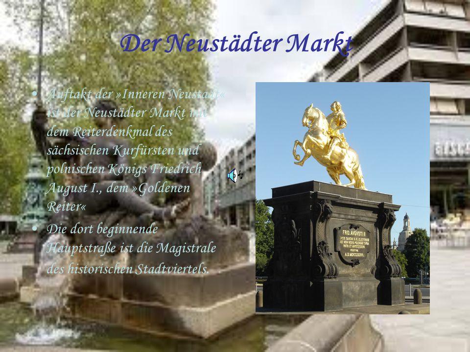 Der Neustädter Markt Auftakt der »Inneren Neustadt« ist der Neustädter Markt mit dem Reiterdenkmal des sächsischen Kurfürsten und polnischen Königs Fr