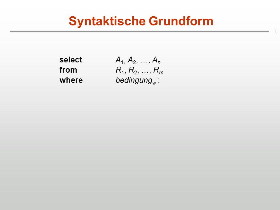 1 Syntaktische Grundform selectA 1, A 2, …, A n fromR 1, R 2, …, R m wherebedingung w ;