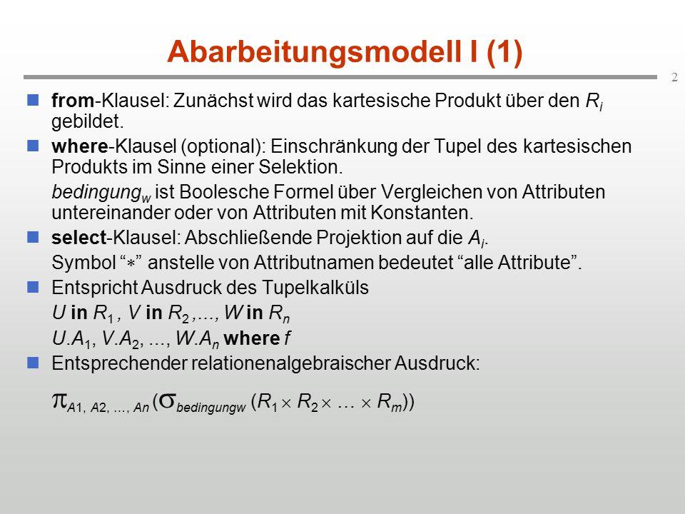 2 Abarbeitungsmodell I (1) from-Klausel: Zunächst wird das kartesische Produkt über den R i gebildet.