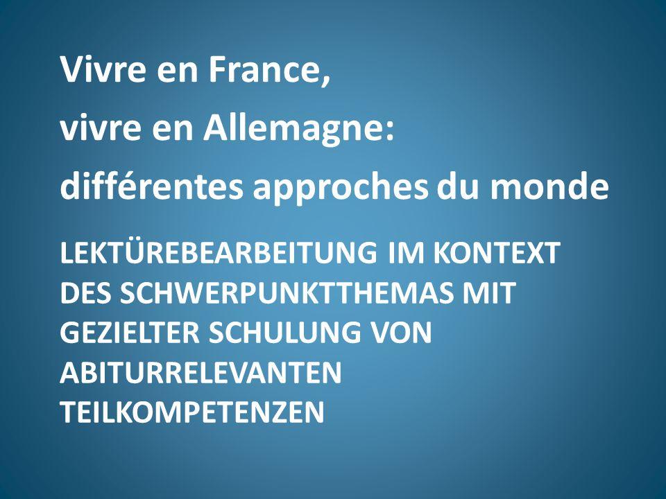 LEKTÜREBEARBEITUNG IM KONTEXT DES SCHWERPUNKTTHEMAS MIT GEZIELTER SCHULUNG VON ABITURRELEVANTEN TEILKOMPETENZEN Vivre en France, vivre en Allemagne: d