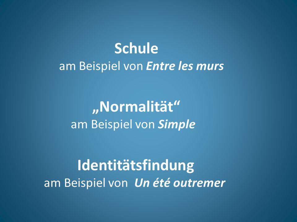 """Schule am Beispiel von Entre les murs """"Normalität"""" am Beispiel von Simple Identitätsfindung am Beispiel von Un été outremer"""