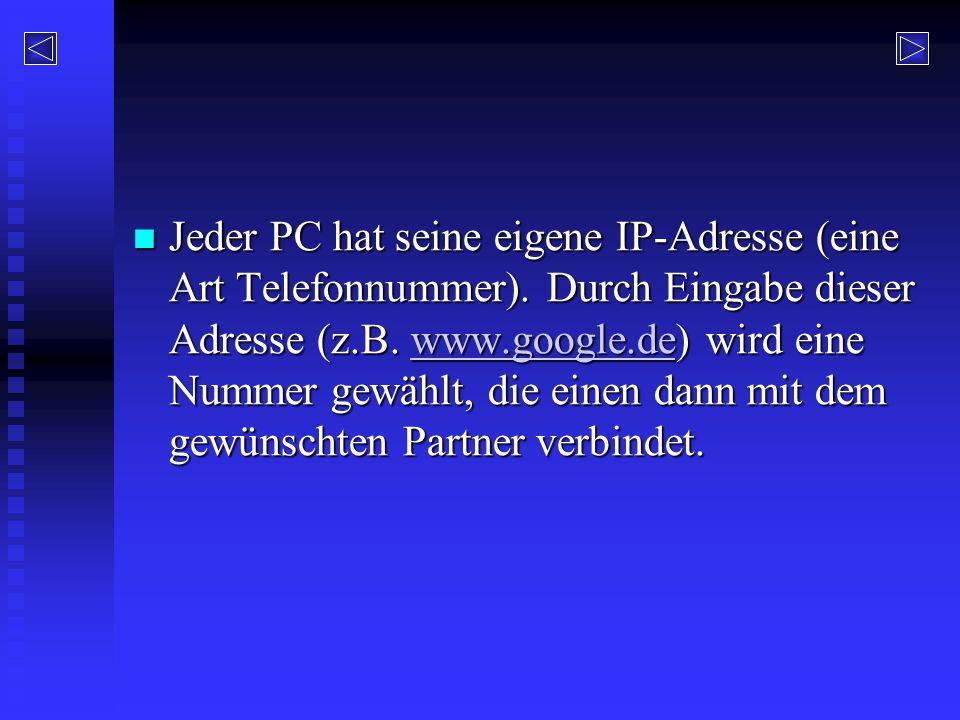 Jeder PC hat seine eigene IP-Adresse (eine Art Telefonnummer). Durch Eingabe dieser Adresse (z.B. www.google.de) wird eine Nummer gewählt, die einen d