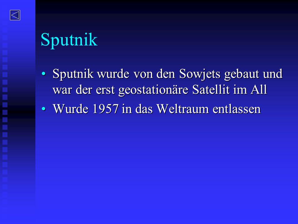 Sputnik Sputnik wurde von den Sowjets gebaut und war der erst geostationäre Satellit im AllSputnik wurde von den Sowjets gebaut und war der erst geost