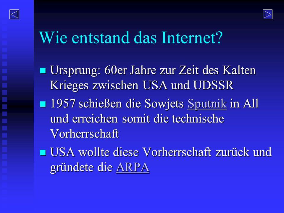 Wie entstand das Internet? Ursprung: 60er Jahre zur Zeit des Kalten Krieges zwischen USA und UDSSR Ursprung: 60er Jahre zur Zeit des Kalten Krieges zw