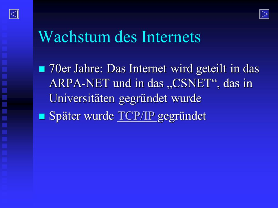 """Wachstum des Internets 70er Jahre: Das Internet wird geteilt in das ARPA-NET und in das """"CSNET"""", das in Universitäten gegründet wurde 70er Jahre: Das"""