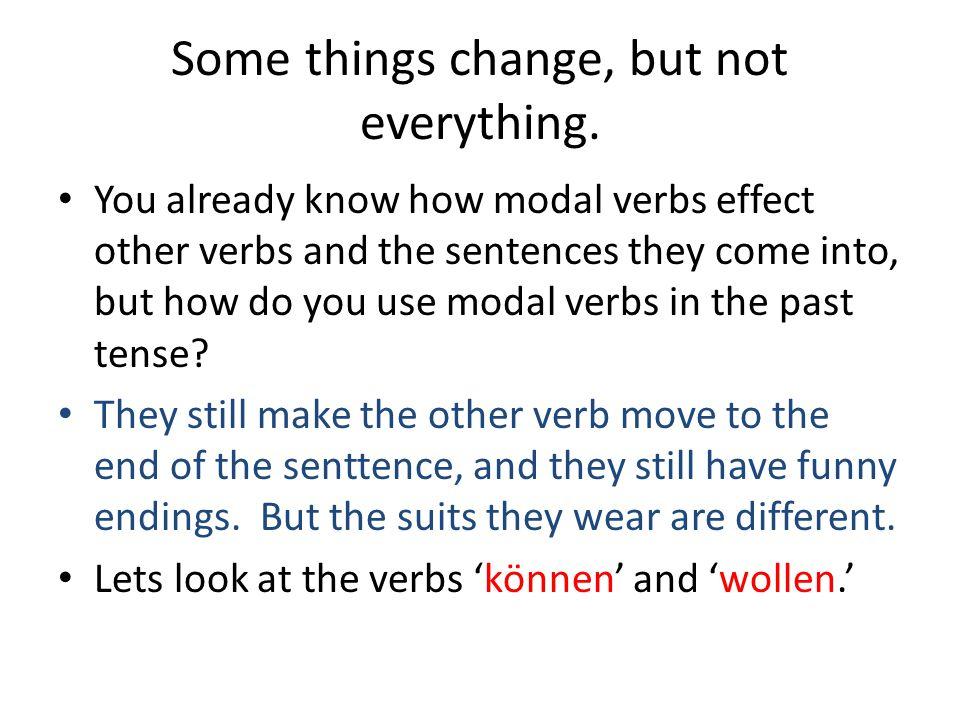 Here is how we conjugate these verbs now… ichwill duwillst er/sie/eswill wirwollen ihrwollt Sie/siewollen ichkann dukannst er/sie/eskann wirk önnen ihrk önnt Sie/siek önnen