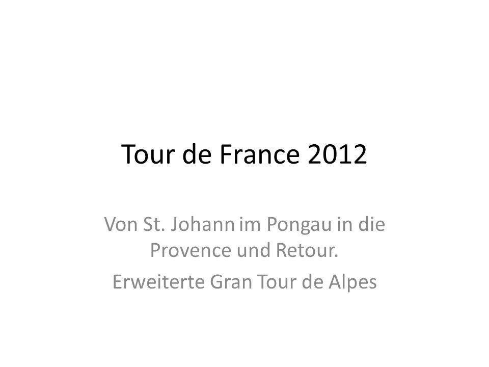 Tour de France 2012 Von St. Johann im Pongau in die Provence und Retour. Erweiterte Gran Tour de Alpes