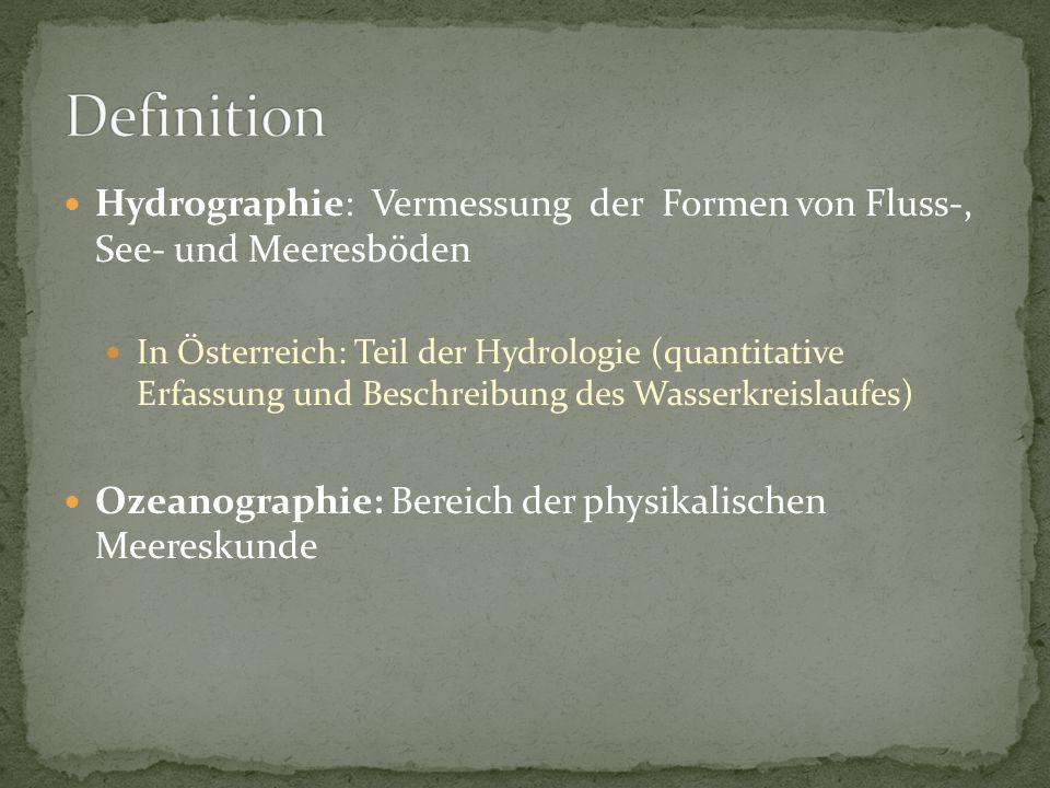 Hydrographie: Vermessung der Formen von Fluss-, See- und Meeresböden In Österreich: Teil der Hydrologie (quantitative Erfassung und Beschreibung des Wasserkreislaufes) Ozeanographie: Bereich der physikalischen Meereskunde