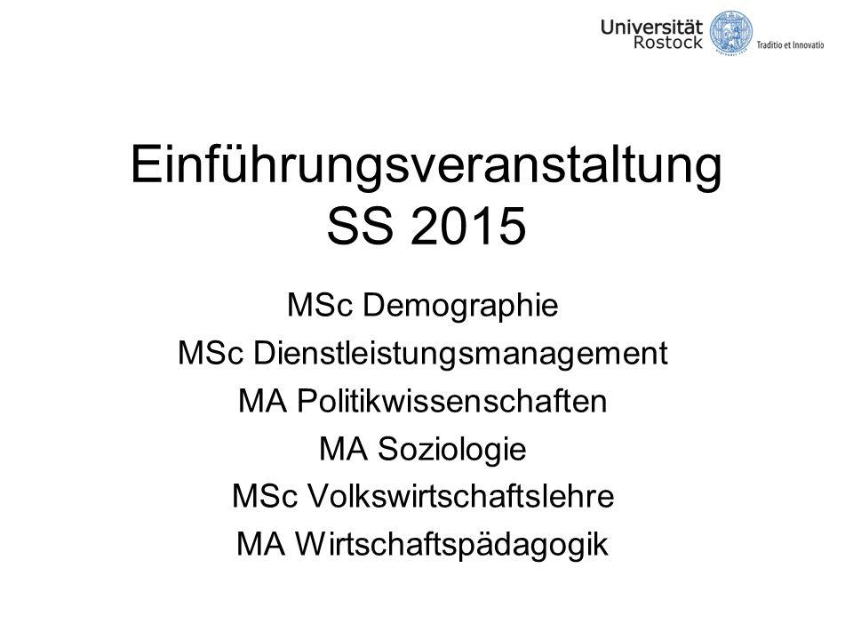 Einführungsveranstaltung SS 2015 MSc Demographie MSc Dienstleistungsmanagement MA Politikwissenschaften MA Soziologie MSc Volkswirtschaftslehre MA Wirtschaftspädagogik