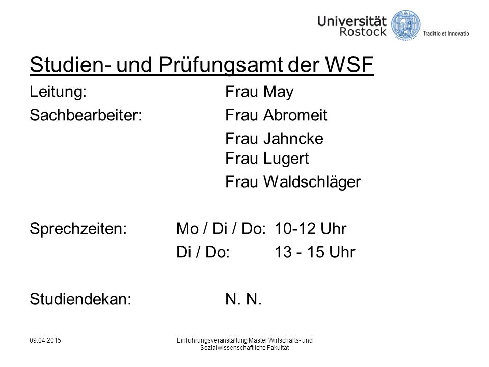 Studien- und Prüfungsamt der WSF Leitung:Frau May Sachbearbeiter:Frau Abromeit Frau Jahncke Frau Lugert Frau Waldschläger Sprechzeiten: Mo / Di / Do:10-12 Uhr Di / Do:13 - 15 Uhr Studiendekan:N.