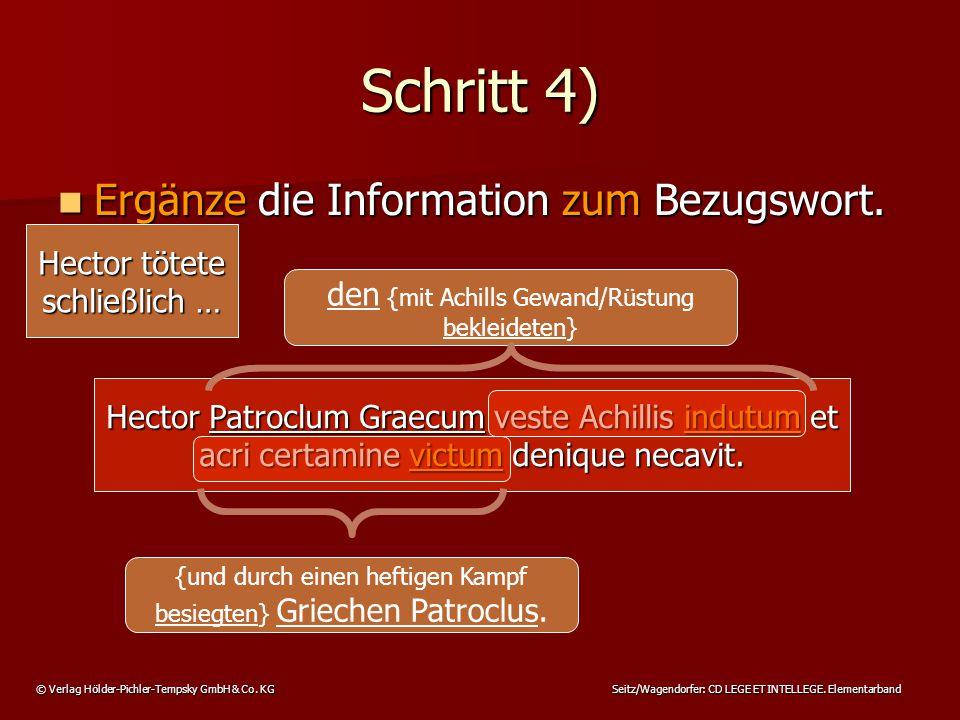 © Verlag Hölder-Pichler-Tempsky GmbH & Co. KG Seitz/Wagendorfer: CD LEGE ET INTELLEGE. Elementarband Schritt 4) Ergänze die Information zum Bezugswort