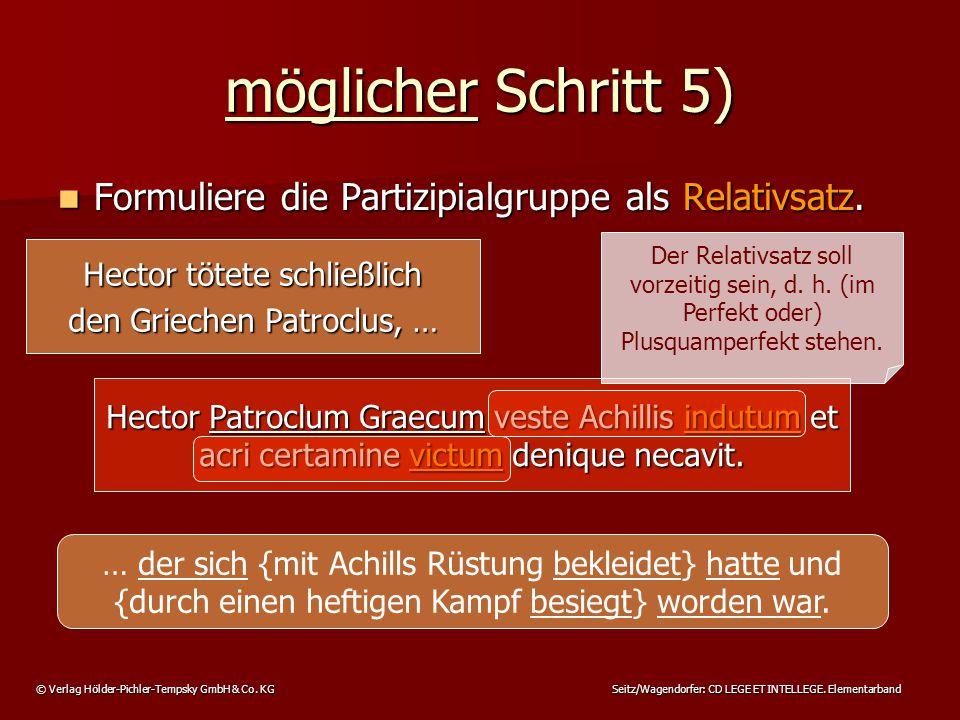 © Verlag Hölder-Pichler-Tempsky GmbH & Co. KG Seitz/Wagendorfer: CD LEGE ET INTELLEGE. Elementarband möglicher Schritt 5) Formuliere die Partizipialgr