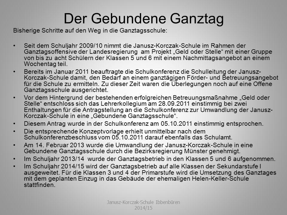 Der Gebundene Ganztag Bisherige Schritte auf den Weg in die Ganztagsschule: Seit dem Schuljahr 2009/10 nimmt die Janusz-Korczak-Schule im Rahmen der G