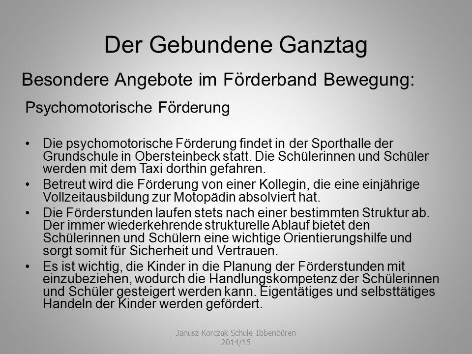 Der Gebundene Ganztag Psychomotorische Förderung Die psychomotorische Förderung findet in der Sporthalle der Grundschule in Obersteinbeck statt. Die S