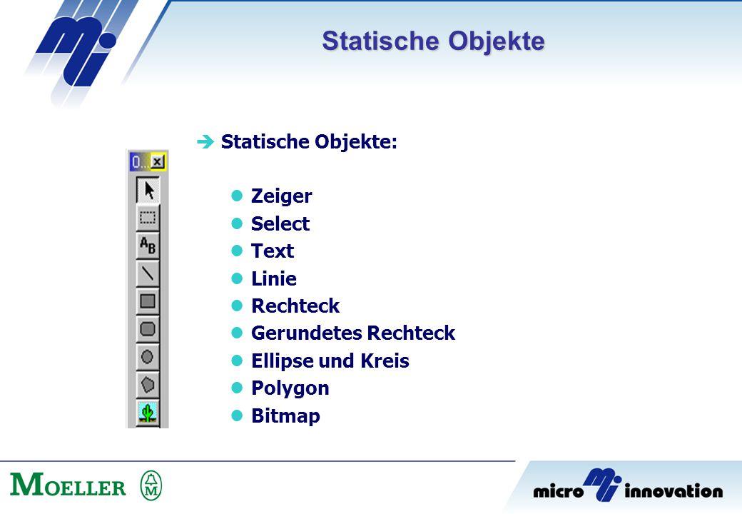  Statische Objekte: Zeiger Select Text Linie Rechteck Gerundetes Rechteck Ellipse und Kreis Polygon Bitmap Statische Objekte