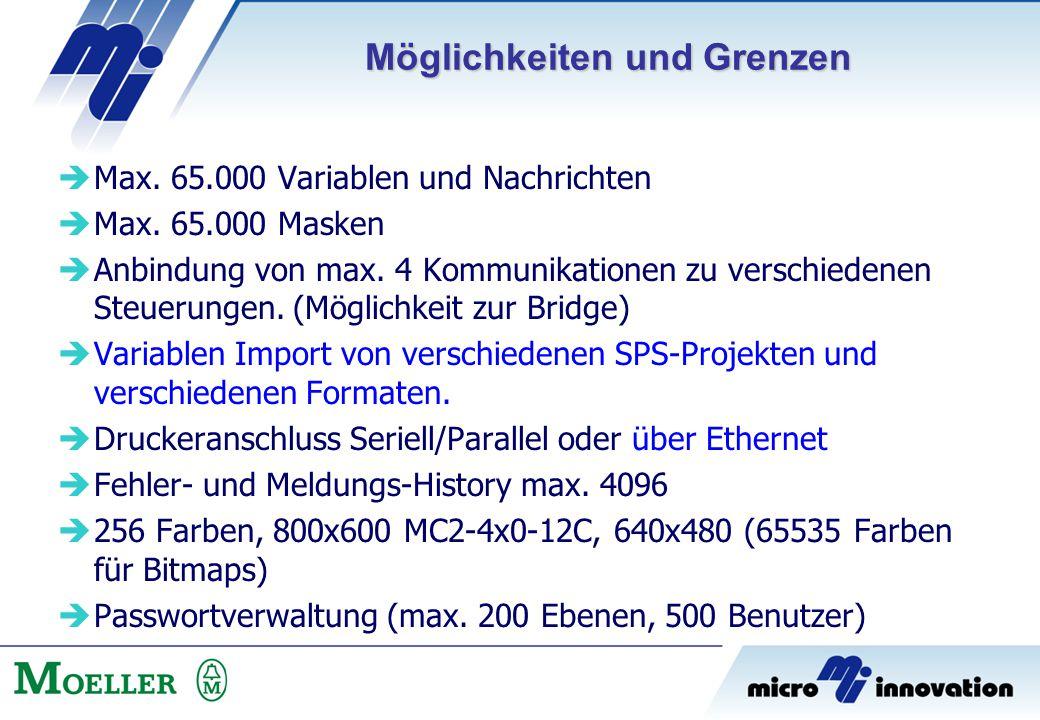  Max. 65.000 Variablen und Nachrichten  Max. 65.000 Masken  Anbindung von max. 4 Kommunikationen zu verschiedenen Steuerungen. (Möglichkeit zur Bri