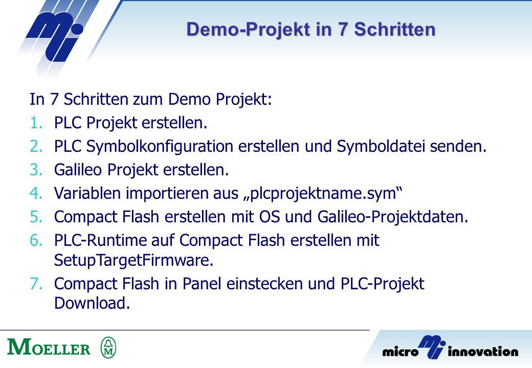 In 7 Schritten zum Demo Projekt: 1.PLC Projekt erstellen. 2.PLC Symbolkonfiguration erstellen und Symboldatei senden. 3.Galileo Projekt erstellen. 4.V