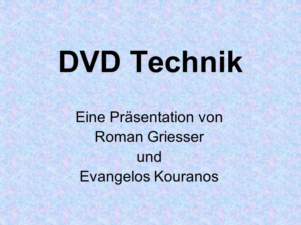 DVD Technik Eine Präsentation von Roman Griesser und Evangelos Kouranos
