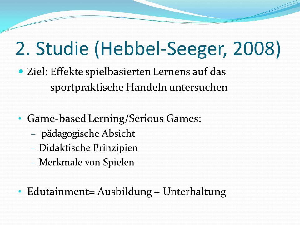 2. Studie (Hebbel-Seeger, 2008) Ziel: Effekte spielbasierten Lernens auf das sportpraktische Handeln untersuchen Game-based Lerning/Serious Games:  p