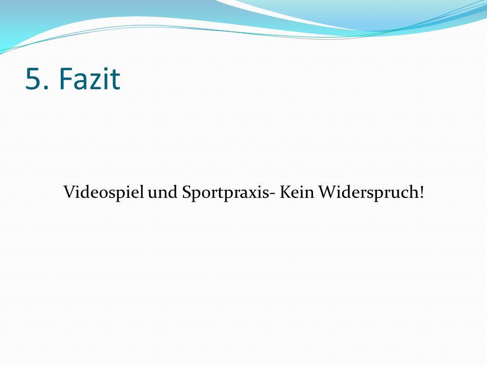 5. Fazit Videospiel und Sportpraxis- Kein Widerspruch!