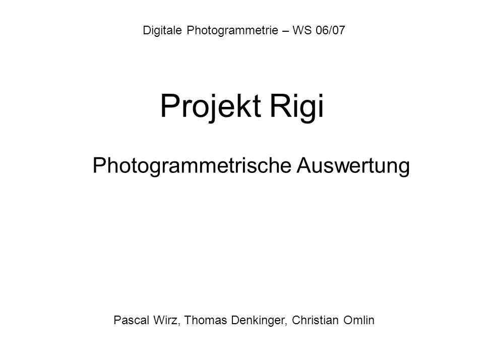 Projekt Rigi Photogrammetrische Auswertung Pascal Wirz, Thomas Denkinger, Christian Omlin Digitale Photogrammetrie – WS 06/07