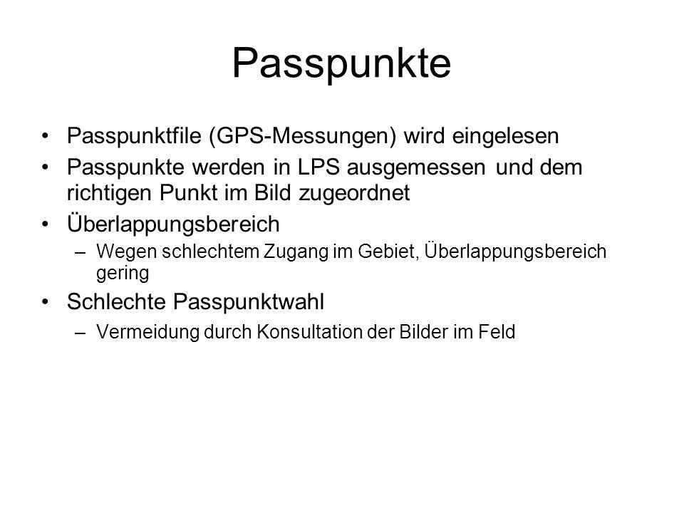 Passpunkte Passpunktfile (GPS-Messungen) wird eingelesen Passpunkte werden in LPS ausgemessen und dem richtigen Punkt im Bild zugeordnet Überlappungsbereich –Wegen schlechtem Zugang im Gebiet, Überlappungsbereich gering Schlechte Passpunktwahl –Vermeidung durch Konsultation der Bilder im Feld