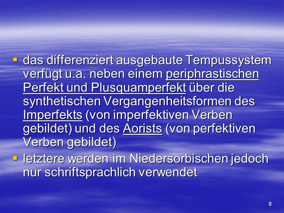 9  im Niedersorbischen gibt es besondere Formen für ein Supinum, das nach Verben der Bewegung statt des Infinitivs gebraucht wird