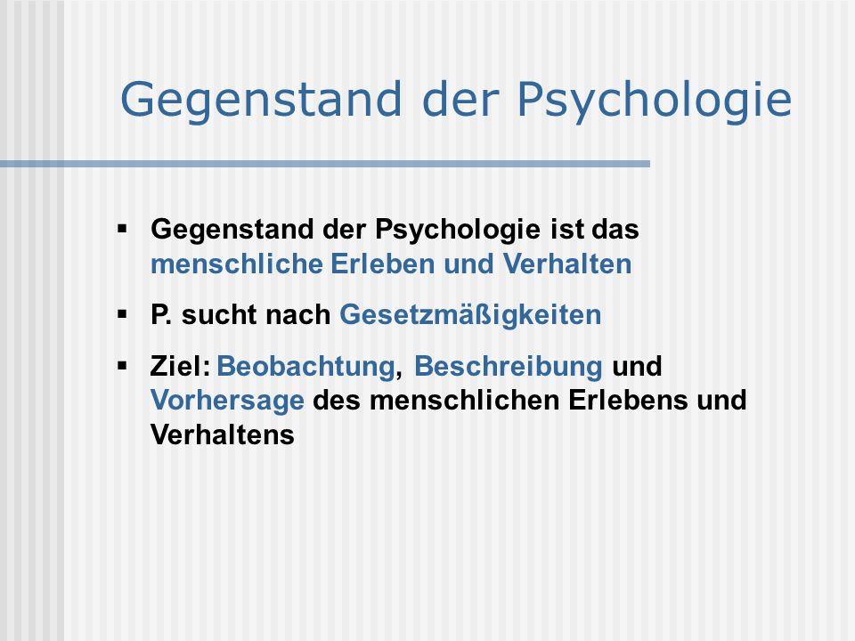 Gegenstand der Psychologie  Gegenstand der Psychologie ist das menschliche Erleben und Verhalten  P. sucht nach Gesetzmäßigkeiten  Ziel: Beobachtun