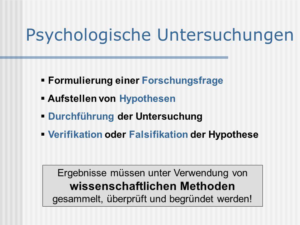 Psychologische Untersuchungen  Formulierung einer Forschungsfrage  Aufstellen von Hypothesen  Durchführung der Untersuchung  Verifikation oder Fal