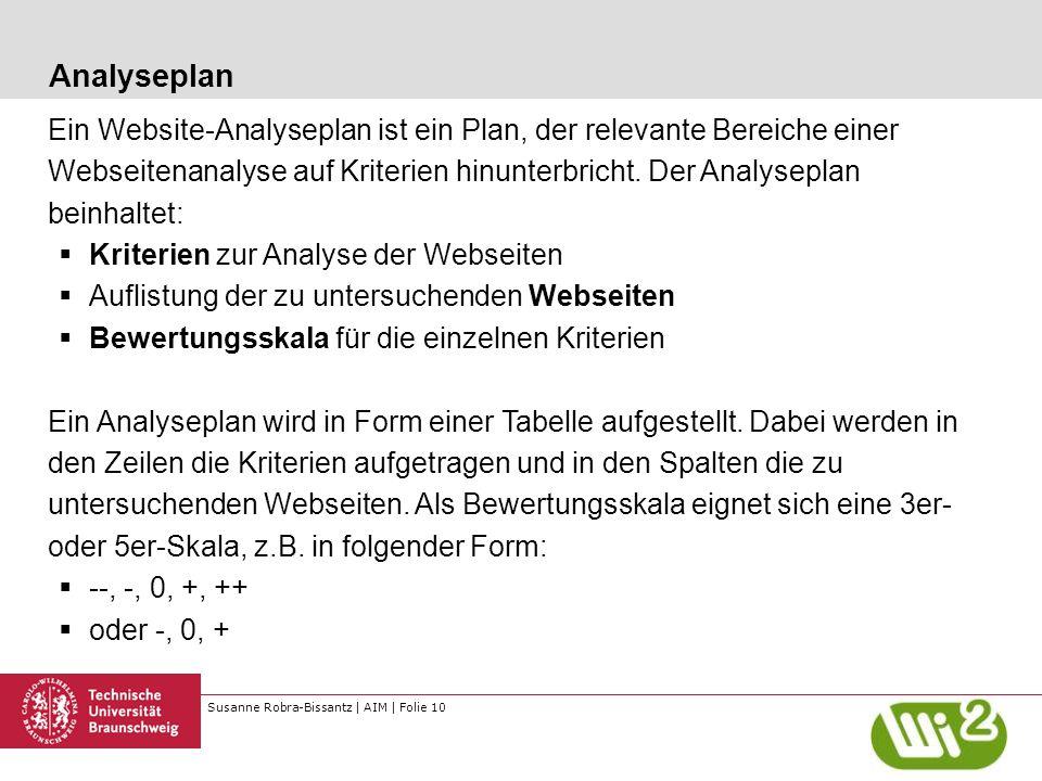 Susanne Robra-Bissantz | AIM | Folie 10 Analyseplan Ein Website-Analyseplan ist ein Plan, der relevante Bereiche einer Webseitenanalyse auf Kriterien hinunterbricht.