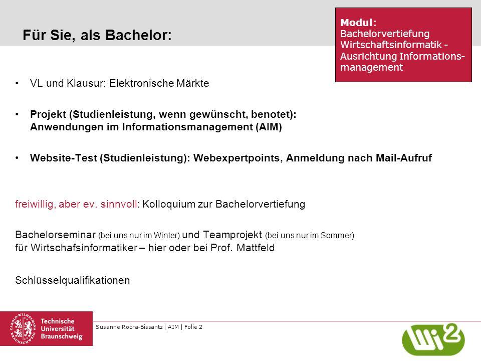 Susanne Robra-Bissantz | AIM | Folie 2 Für Sie, als Bachelor: VL und Klausur: Elektronische Märkte Projekt (Studienleistung, wenn gewünscht, benotet):