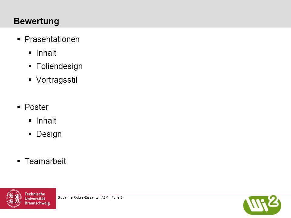 Susanne Robra-Bissantz | AIM | Folie 5 Bewertung  Präsentationen  Inhalt  Foliendesign  Vortragsstil  Poster  Inhalt  Design  Teamarbeit