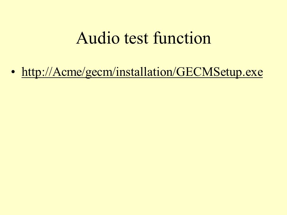 Audio test function http://Acme/gecm/installation/GECMSetup.exe