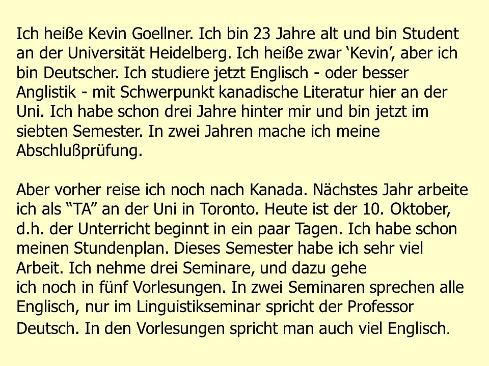 Ich heiße Kevin Goellner. Ich bin 23 Jahre alt und bin Student an der Universität Heidelberg.