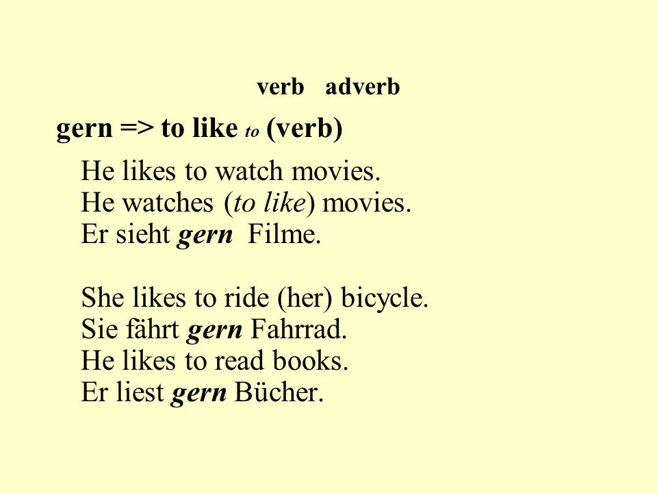 verb adverb gern => to like to (verb) He likes to watch movies.