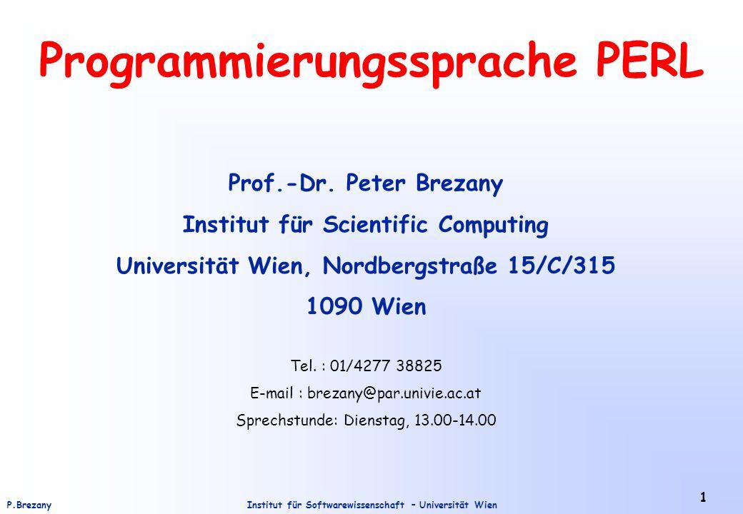 Institut für Softwarewissenschaft – Universität WienP.Brezany 1 Programmierungssprache PERL Prof.-Dr. Peter Brezany Institut für Scientific Computing