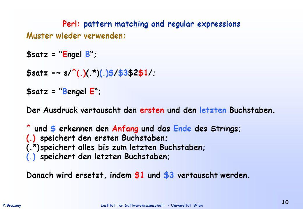 """Institut für Softwarewissenschaft – Universität WienP.Brezany 10 Perl: pattern matching and regular expressions Muster wieder verwenden: $satz = """"Enge"""