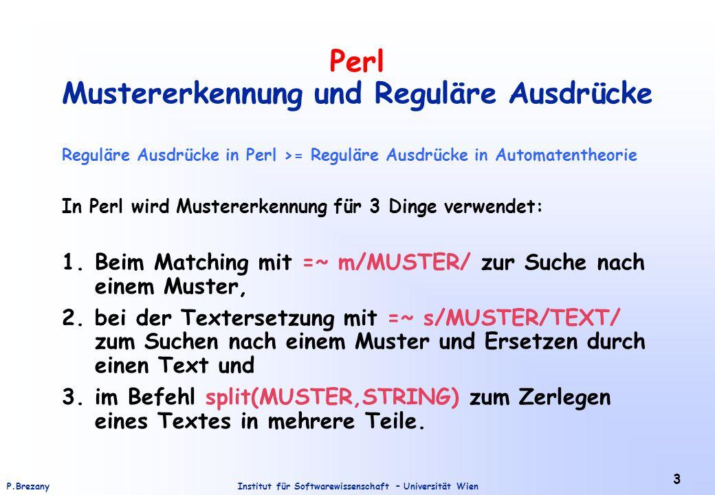 Institut für Softwarewissenschaft – Universität WienP.Brezany 3 Perl Mustererkennung und Reguläre Ausdrücke Reguläre Ausdrücke in Perl >= Reguläre Aus