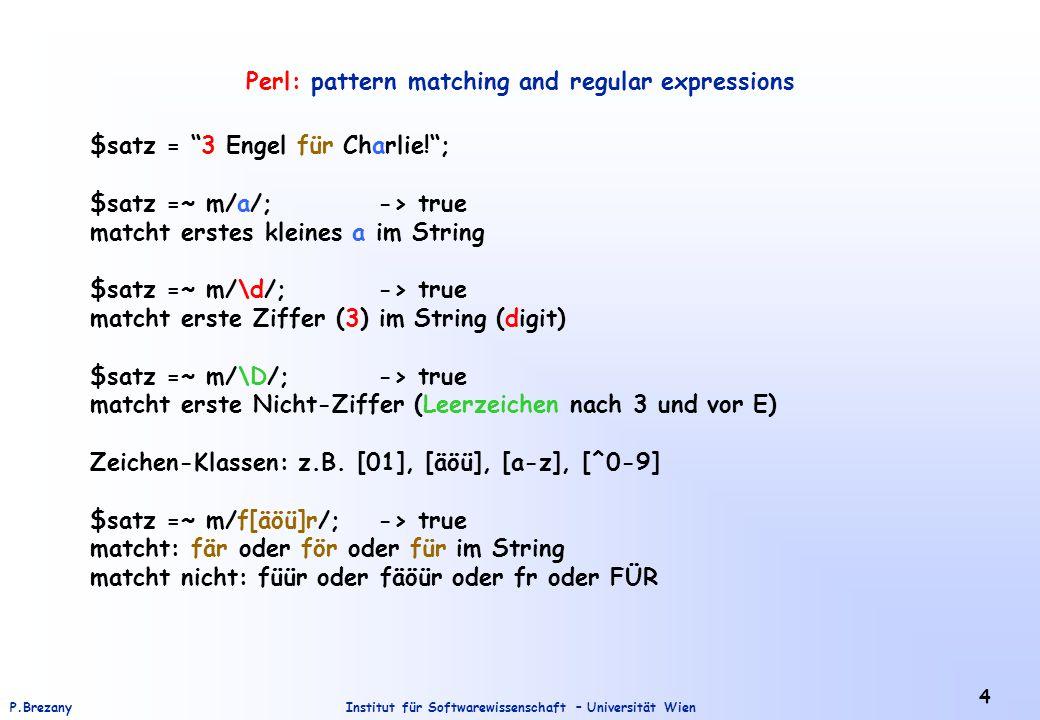 """Institut für Softwarewissenschaft – Universität WienP.Brezany 4 Perl: pattern matching and regular expressions $satz = """"3 Engel für Charlie!""""; $satz ="""