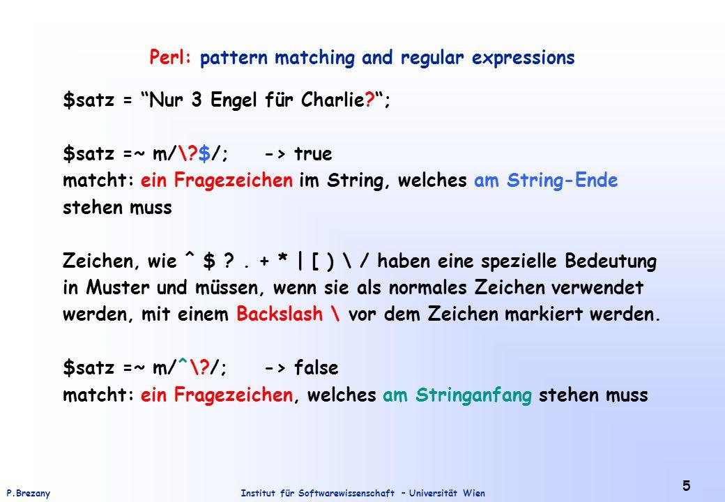 """Institut für Softwarewissenschaft – Universität WienP.Brezany 5 Perl: pattern matching and regular expressions $satz = """"Nur 3 Engel für Charlie?""""; $sa"""