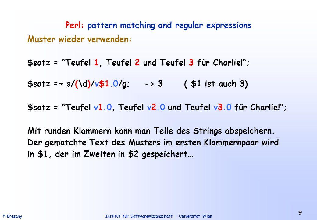 """Institut für Softwarewissenschaft – Universität WienP.Brezany 9 Perl: pattern matching and regular expressions Muster wieder verwenden: $satz = """"Teufe"""