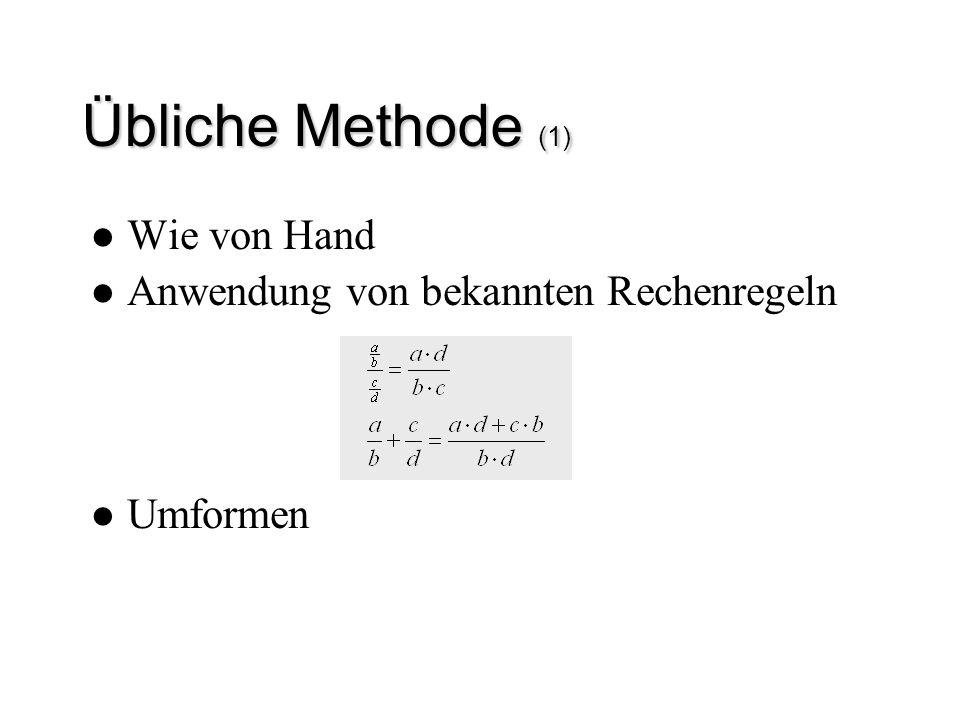 Wie von Hand Anwendung von bekannten Rechenregeln Umformen Übliche Methode (1)