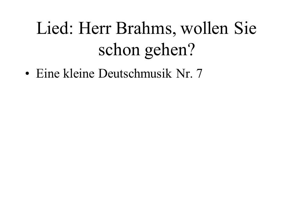 Lied: Herr Brahms, wollen Sie schon gehen? Eine kleine Deutschmusik Nr. 7