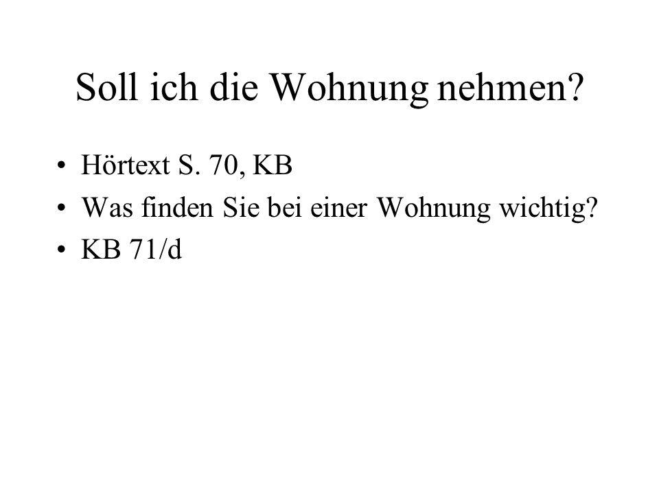 Soll ich die Wohnung nehmen? Hörtext S. 70, KB Was finden Sie bei einer Wohnung wichtig? KB 71/d