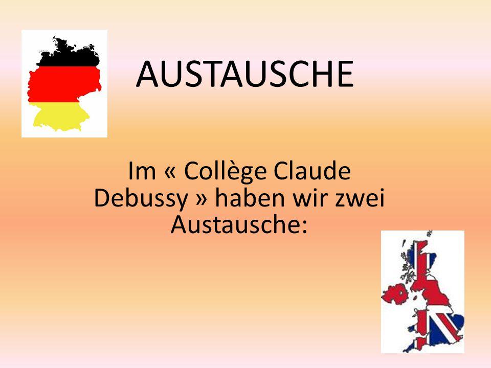 AUSTAUSCHE Im « Collège Claude Debussy » haben wir zwei Austausche: