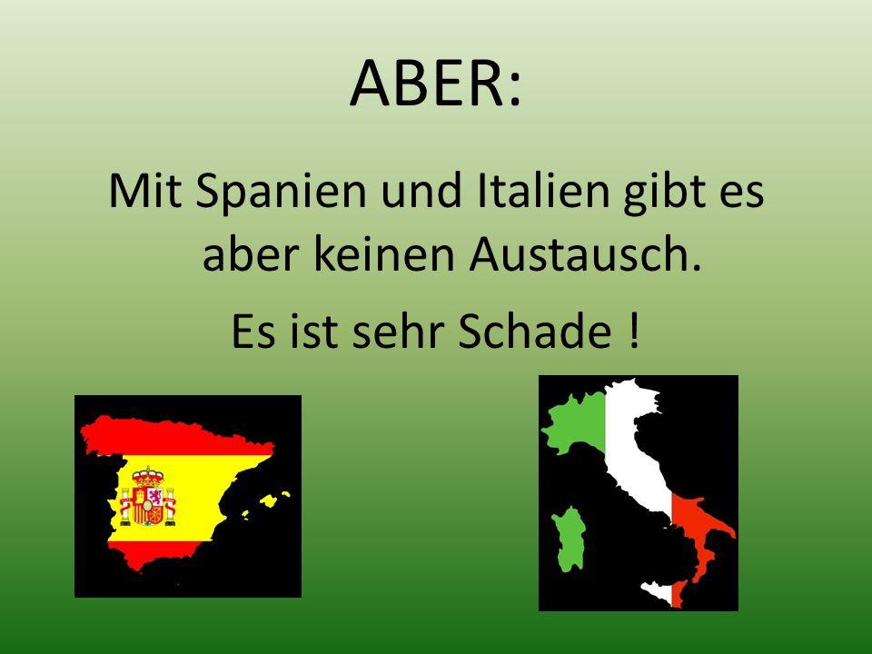 ABER: Mit Spanien und Italien gibt es aber keinen Austausch. Es ist sehr Schade !
