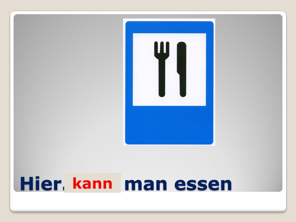 Hier… man essen kann