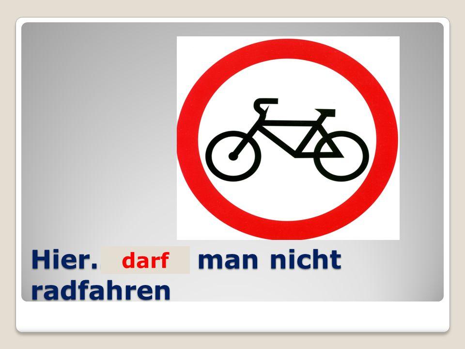 Hier… man nicht radfahren darf