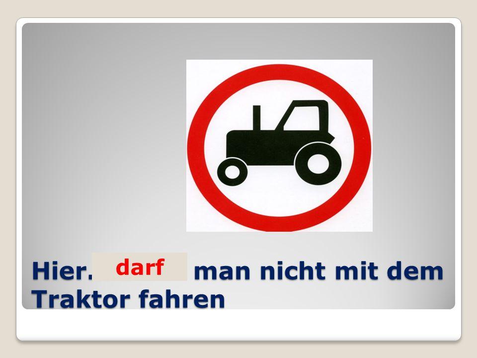 Hier… man nicht mit dem Traktor fahren darf