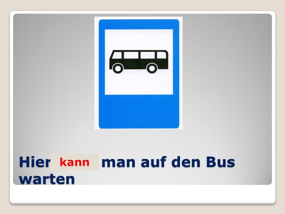 Hier …. man auf den Bus warten kann